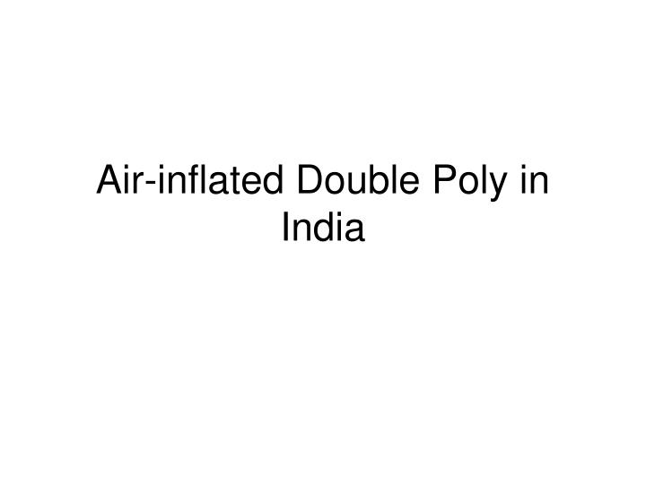Air-inflated Double Poly in India