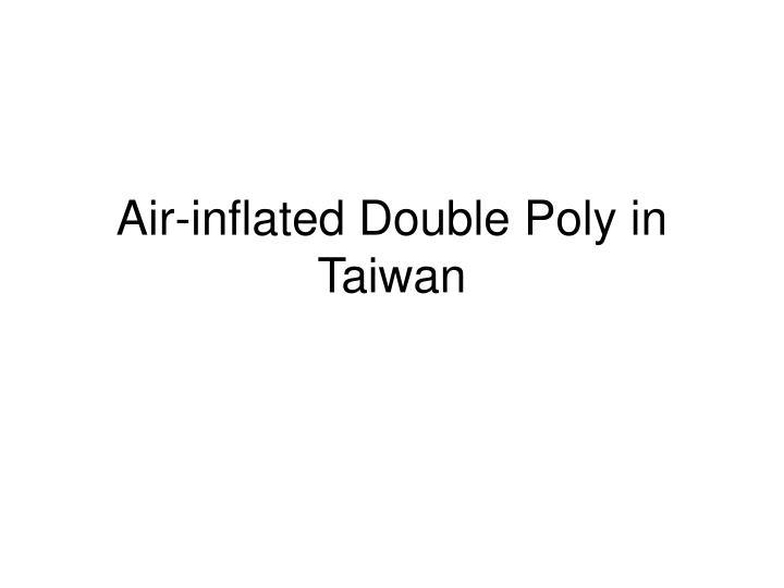 Air-inflated Double Poly in Taiwan