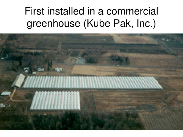 First installed in a commercial greenhouse (Kube Pak, Inc.)