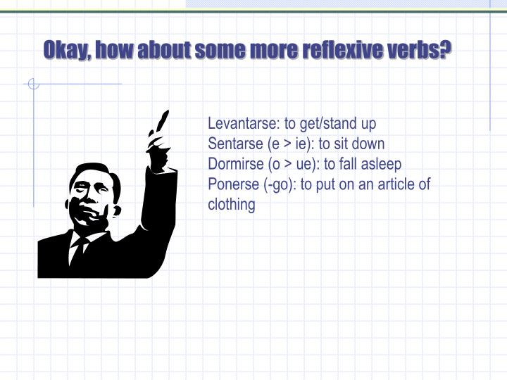 Okay, how about some more reflexive verbs?