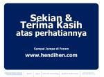 sekian terima kasih atas perhatiannya sampai jumpa di forum www hendihen com