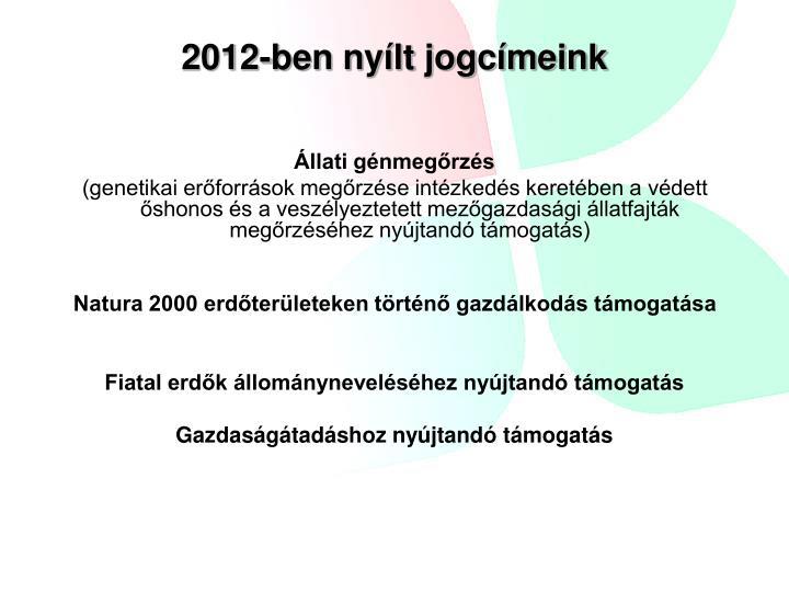 2012-ben nyílt jogcímeink
