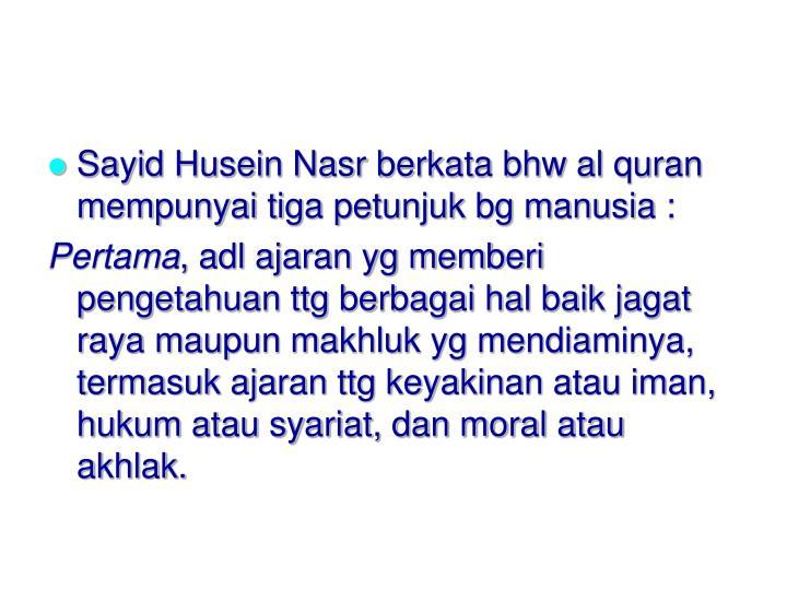 Sayid Husein Nasr berkata bhw al quran mempunyai tiga petunjuk bg manusia :