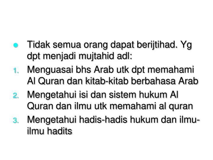 Tidak semua orang dapat berijtihad. Yg dpt menjadi mujtahid adl: