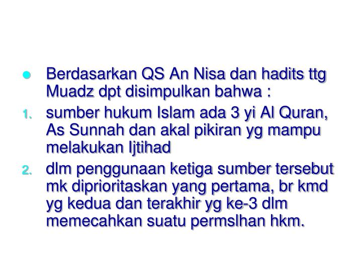Berdasarkan QS An Nisa dan hadits ttg Muadz dpt disimpulkan bahwa :