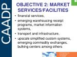 objective 2 market services facilities