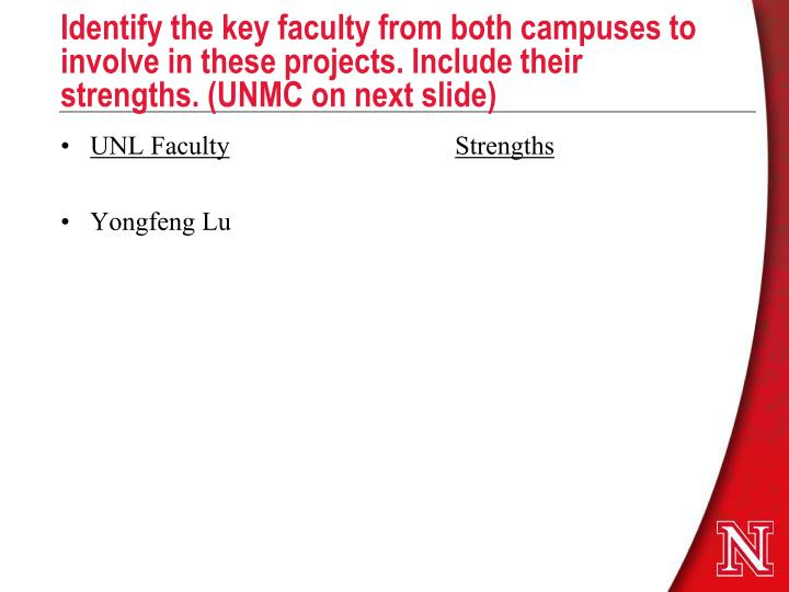 Identify the key faculty from both campuses to involve in these projects. Include their strengths. (UNMC on next slide)