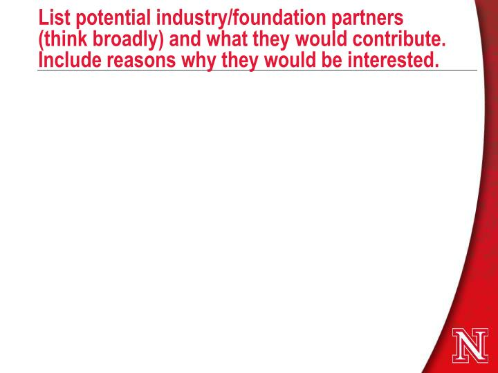 List potential industry/foundation partners (think broadly) and what they would contribute. Include reasons why they would be interested.