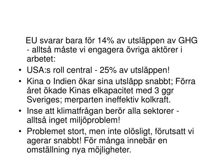 EU svarar bara för 14% av utsläppen av GHG - alltså måste vi engagera övriga aktörer i arbetet: