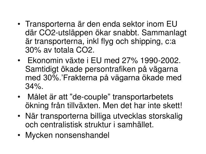 Transporterna är den enda sektor inom EU där CO2-utsläppen ökar snabbt. Sammanlagt är transporterna, inkl flyg och shipping, c:a 30% av totala CO2.