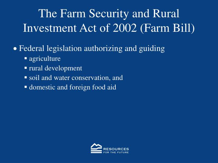 The Farm Security and Rural Investment Act of 2002 (Farm Bill)