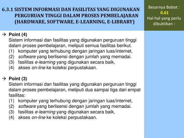 6.3.1 SISTEM INFORMASI DAN FASILITAS YANG DIGUNAKAN PERGURUAN TINGGI DALAM PROSES PEMBELAJARAN (HARDWARE, SOFTWARE, E-LEARNING, E-LIBRARY)