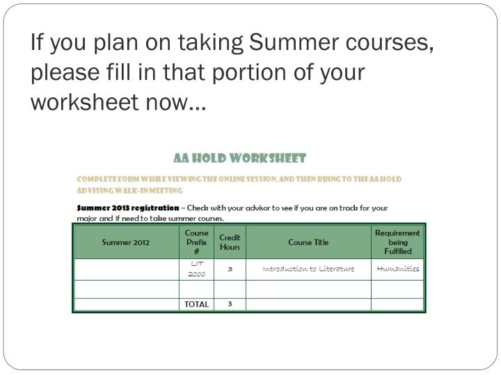 If you plan on taking Summer courses, please fill in that portion of your worksheet now…