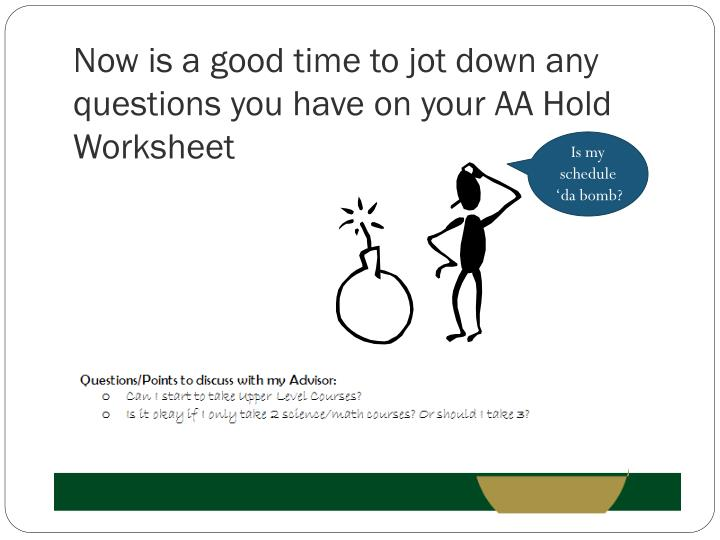 Now is a good time to jot down any questions you have on your AA Hold Worksheet