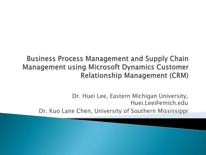 Business Process Management and Supply Chain Management using Microsoft Dynamics Customer Relationship Management (CRM)