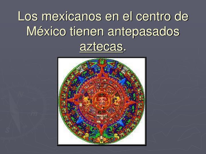 Los mexicanos en el centro de México tienen antepasados