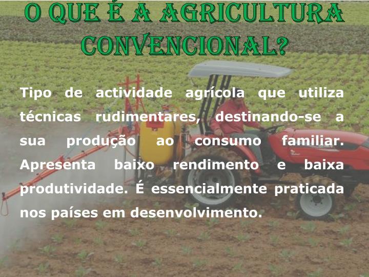 O que é a agricultura Convencional?