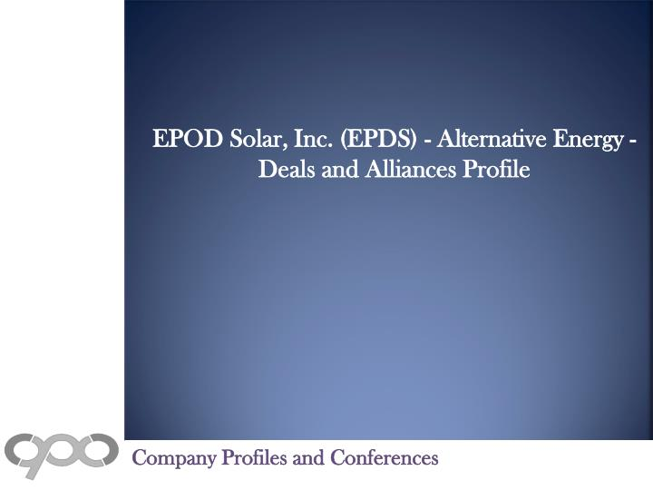 EPOD Solar, Inc. (EPDS) - Alternative Energy - Deals and Alliances Profile