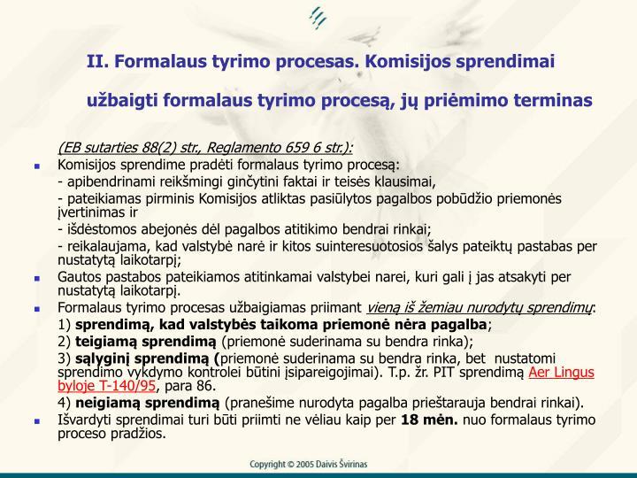 II. Formalaus tyrimo procesas. Komisijos sprendimai ubaigti formalaus tyrimo proces, j primimo terminas