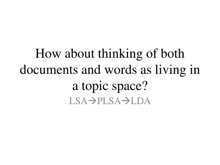 How about thinking of both documents and words as living in a topic space?