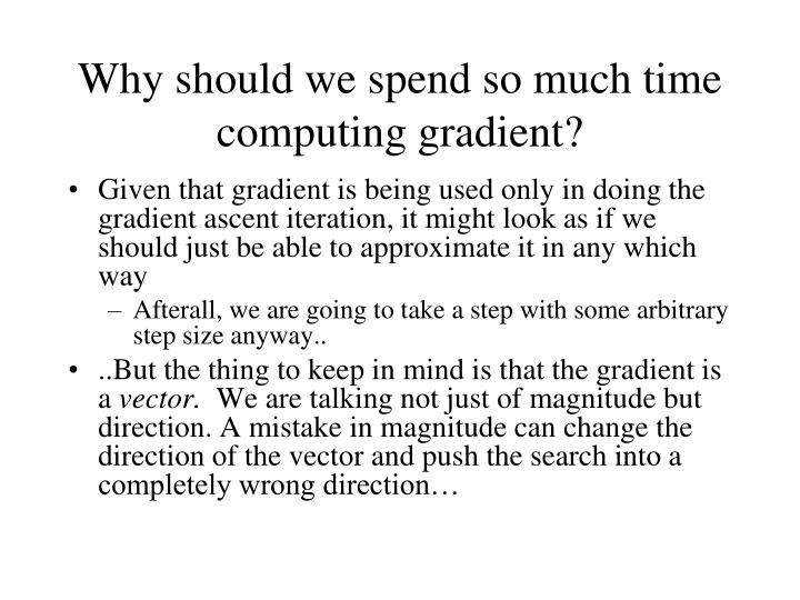 Why should we spend so much time computing gradient?