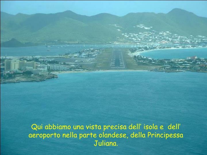Qui abbiamo una vista precisa dell' isola e  dell' aeroporto nella parte olandese, della Principessa Juliana.