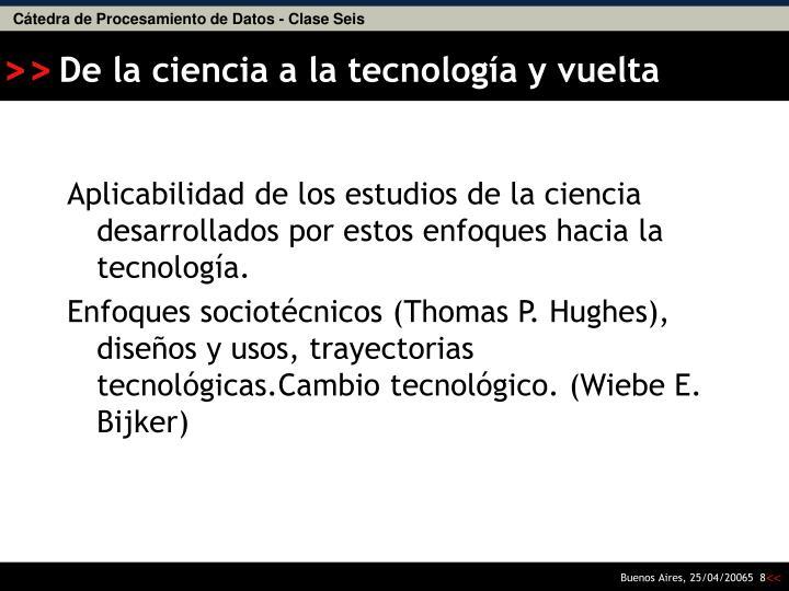 Aplicabilidad de los estudios de la ciencia desarrollados por estos enfoques hacia la tecnología.