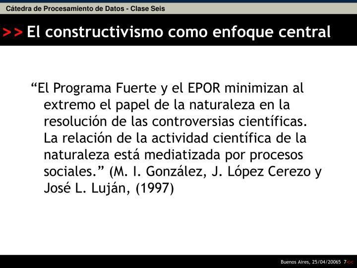 """""""El Programa Fuerte y el EPOR minimizan al extremo el papel de la naturaleza en la resolución de las controversias científicas. La relación de la actividad científica de la naturaleza está mediatizada por procesos sociales."""" (M. I. González, J. López Cerezo y José L. Luján, (1997)"""