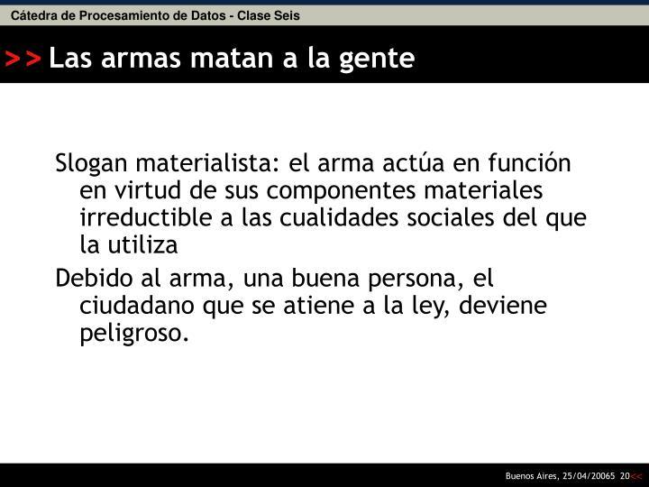 Slogan materialista: el arma actúa en función en virtud de sus componentes materiales irreductible a las cualidades sociales del que la utiliza