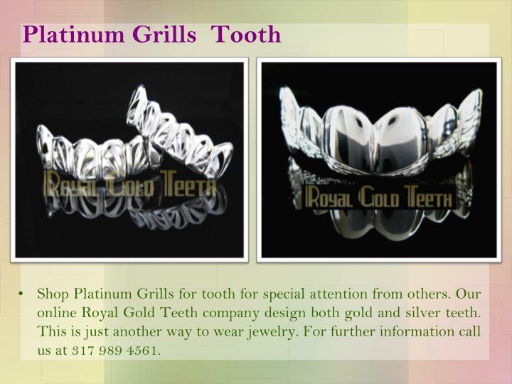 Platinum Grills  Tooth