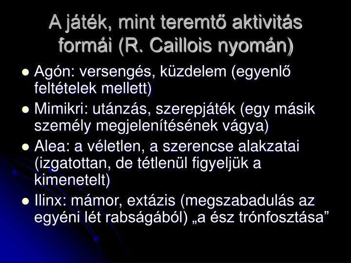 A játék, mint teremtő aktivitás formái (R. Caillois nyomán)