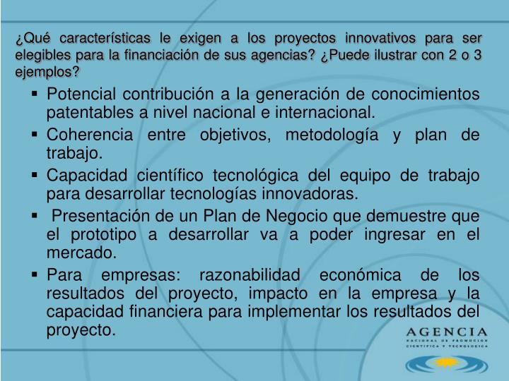 ¿Qué características le exigen a los proyectos innovativos para ser elegibles para la financiación de sus agencias? ¿Puede ilustrar con 2 o 3 ejemplos?