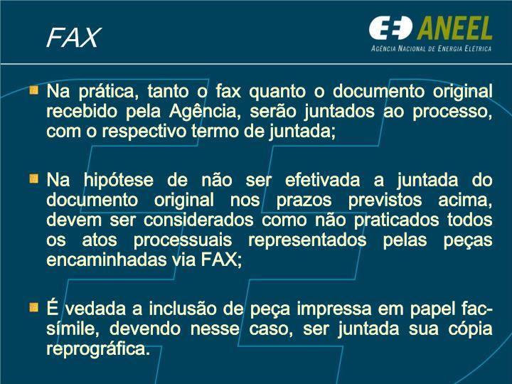 Na prática, tanto o fax quanto o documento original recebido pela Agência, serão juntados ao processo, com o respectivo termo de juntada;