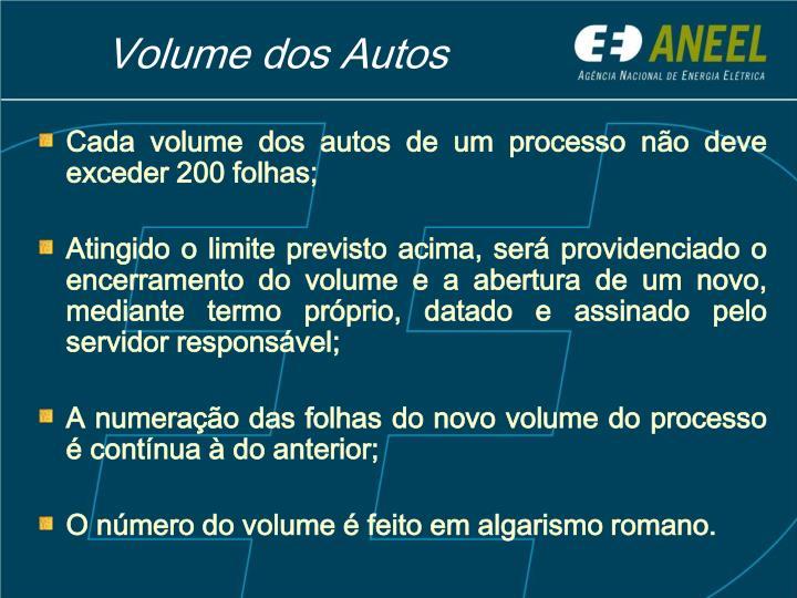 Cada volume dos autos de um processo não deve exceder 200 folhas;