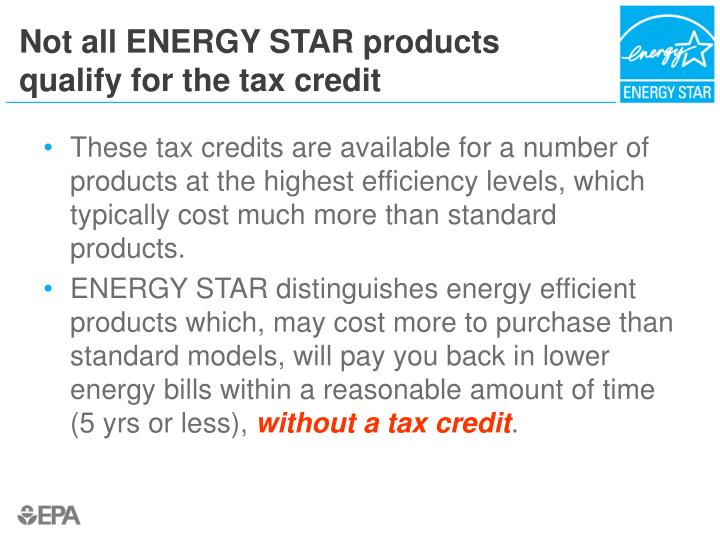 Not all ENERGY STAR products qualify for the tax credit