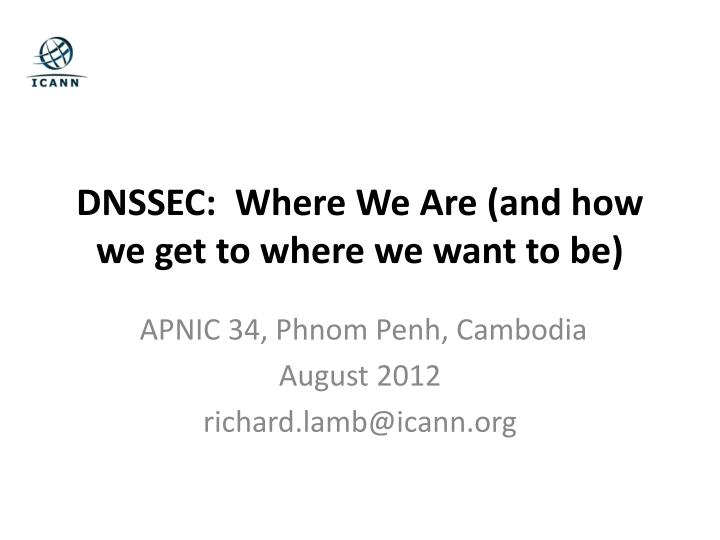 dnssec where we are and how we get to where we want to be