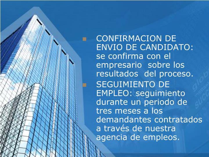 CONFIRMACION DE ENVIO DE CANDIDATO: se confirma con el empresario  sobre los resultados  del proceso.