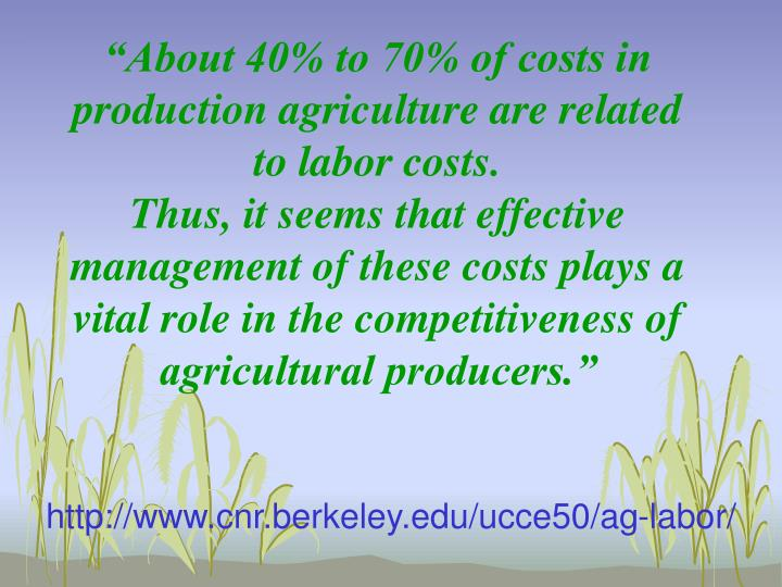 """About 40% to 70% of costs in production agriculture are related to labor costs."
