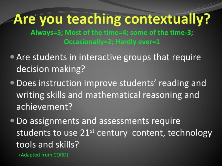 Are you teaching contextually?