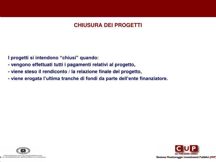 CHIUSURA DEI PROGETTI