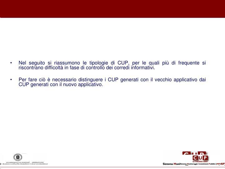 Nel seguito si riassumono le tipologie di CUP, per le quali più di frequente si riscontrano difficoltà in fase di controllo dei corredi informativi.