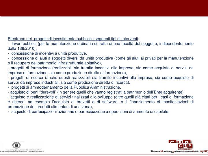 Rientrano nei  progetti di investimento pubblico i seguenti tipi di interventi