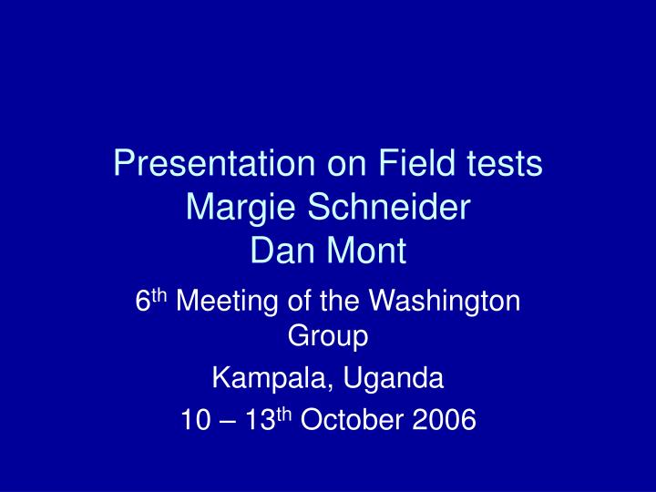 Presentation on field tests margie schneider dan mont