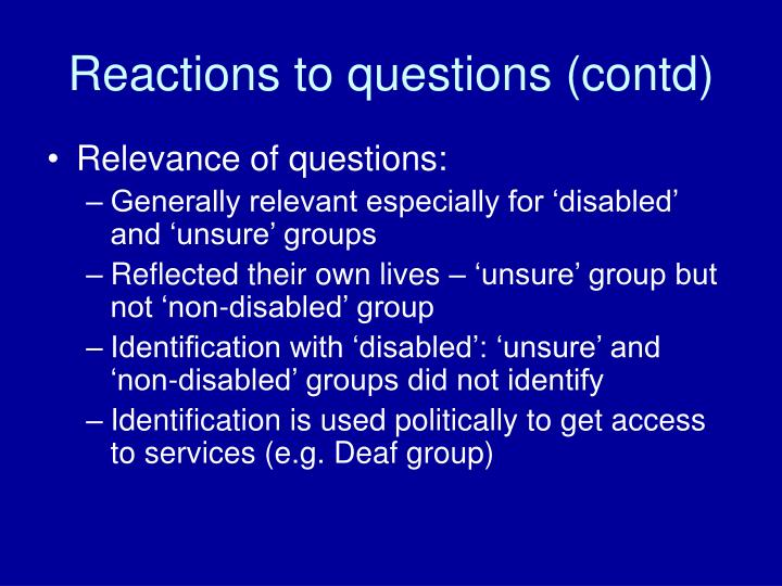 Reactions to questions (contd)