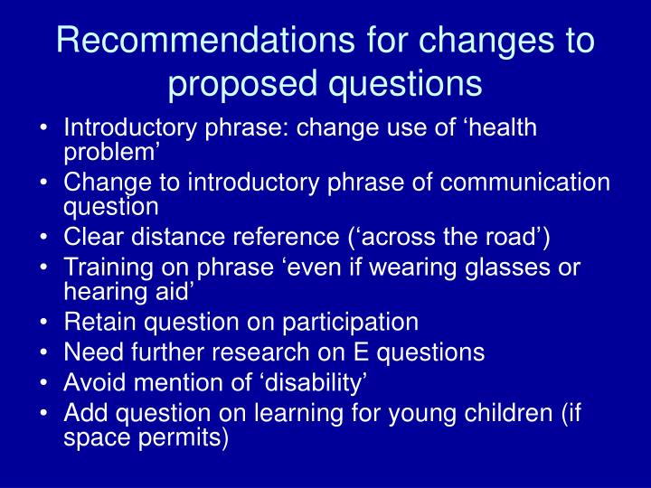 Recommendations for changes to proposed questions