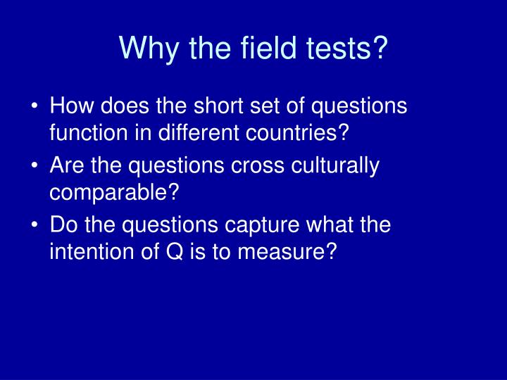 Why the field tests?