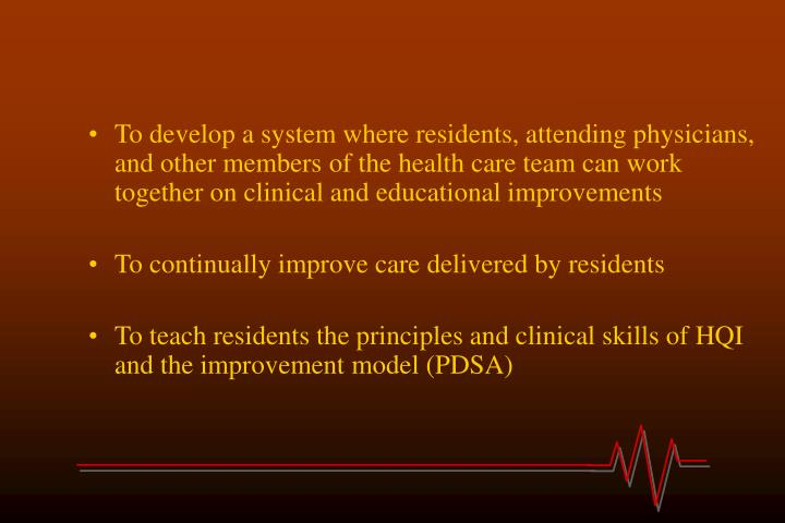 To develop a system where residents, attending physicians, and other members of the health care team can work together on clinical and educational improvements