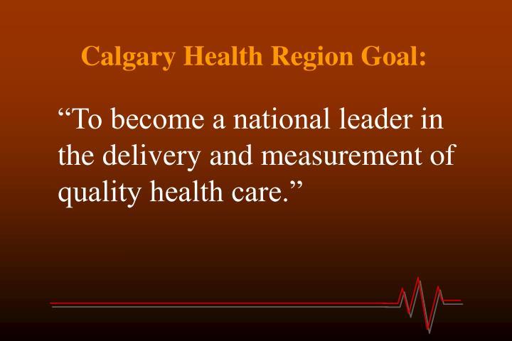Calgary Health Region Goal: