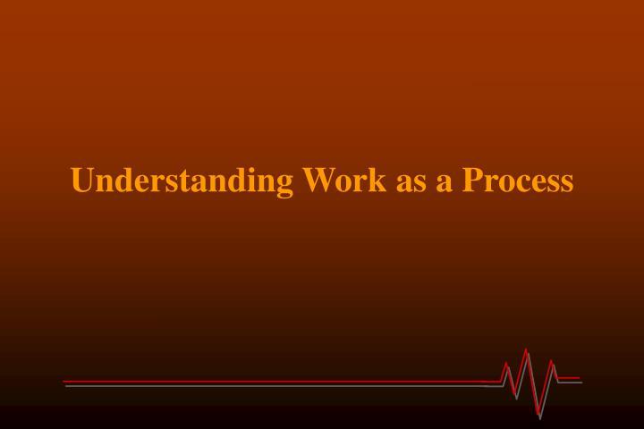 Understanding Work as a Process