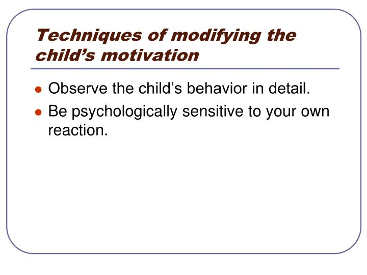 Techniques of modifying the child's motivation